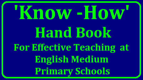 """Know -How"" Hand Book for Teaching Effectively at English Medium Primary Schools It is well-known fact that the Government of Telangana and Andhra Pradesh has introduced English Medium Sections from Class 1 at the demands of the society. In this context , a book ""Know -How"" for the teachers who are handling class 1 English medium sections, has been prepared by a team of experts under the able guidence of SCERT/2018/10/know-how-for-teaching-effectively-at-english-medium-sections-download-hand-book.html"
