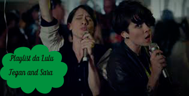 Playlist da Lulu: Closer - Tegan and Sara