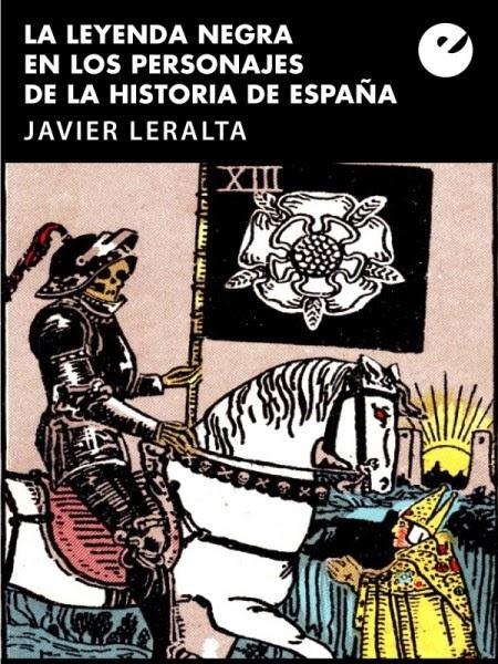 La leyenda negra en los personajes de la historia de España, de Javier Leralta