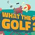Download WHAT THE GOLF? v06.05.2020 + Crack [PT-BR]