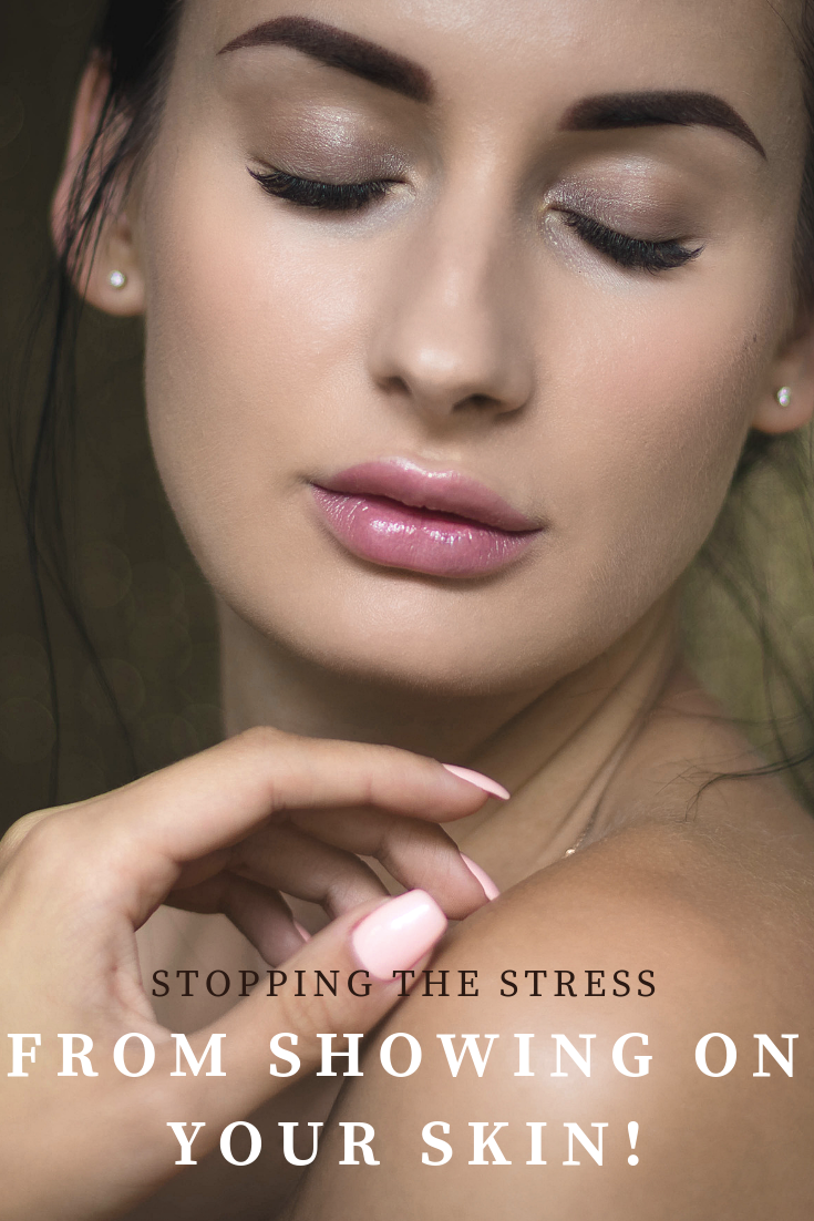 Stopping The Stress From Showing on Your Skin!