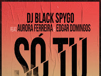 Dj Black Spygo ft. Aurora Ferreira & Edgar Domingos  - Só Tu | Baixar