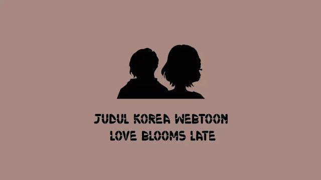 Judul Korea Webtoon Love Blooms Late