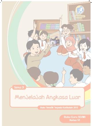 Buku Guru Kelas 6 Kurikulum 2013 Revisi 2018 Semester 2 Tema 9 Menjelajah Angkasa Luar