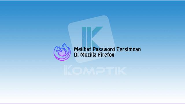 Melihat Password Yang Tersimpan Di Mozilla Firefox