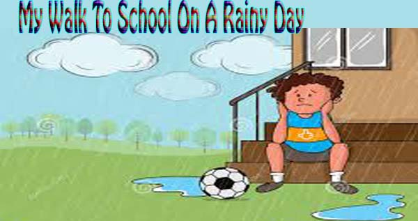 my walk to school on a rainy day essay in english hania naz the best cover my walk to school on a rainy day