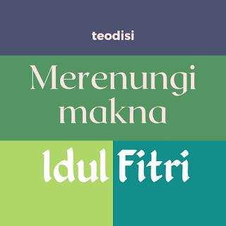 Merenungi Makna Idul Fitri