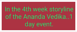 In the 4th week storyline of the Ananda Vedika..1 day event.