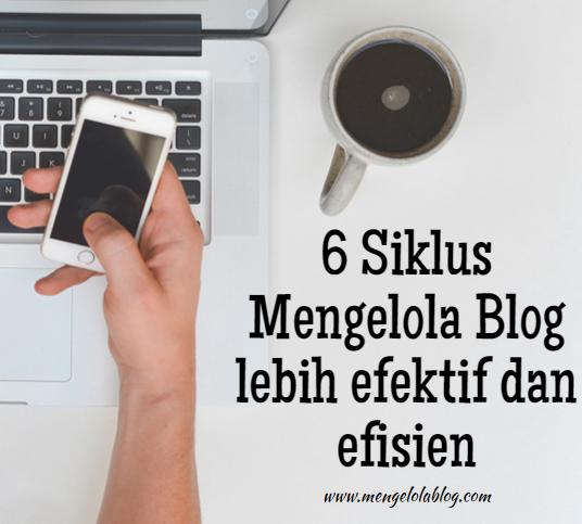 6 siklus mengelola blog yang efektif dan efisien