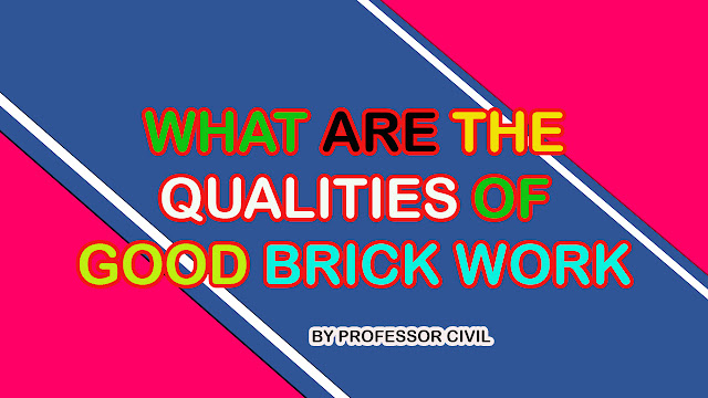 WHAT ARE THE QUALITIES OF GOOD BRICK WORK