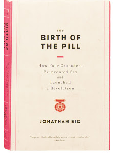what i m reading: the birth of the pill by jonathan eig