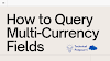How to Query Multi-Currency Fields in Salesforce