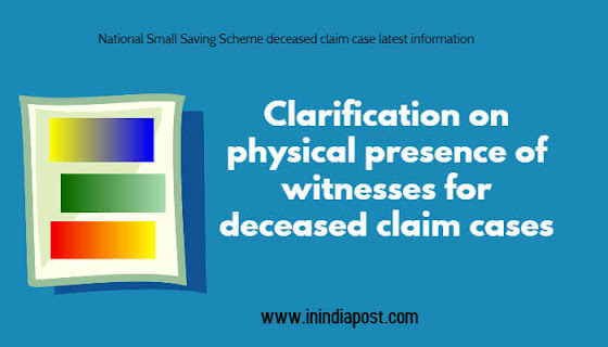 Clarification on physical presence of witnesses for deceased claim cases