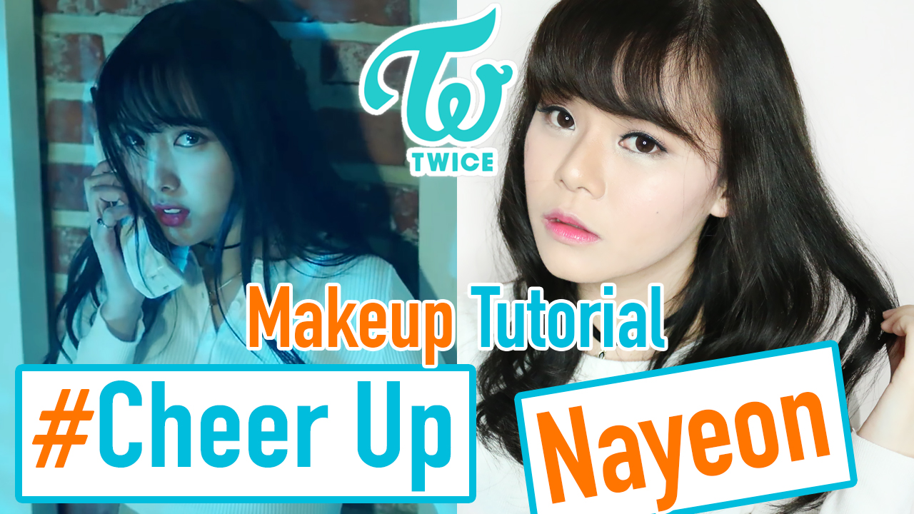 makeup turorial, makeup, twice, cheer up, twice cheer up, nayeon twice, cheer up twice, korean makeup, makeup korea, makeup tutorial,