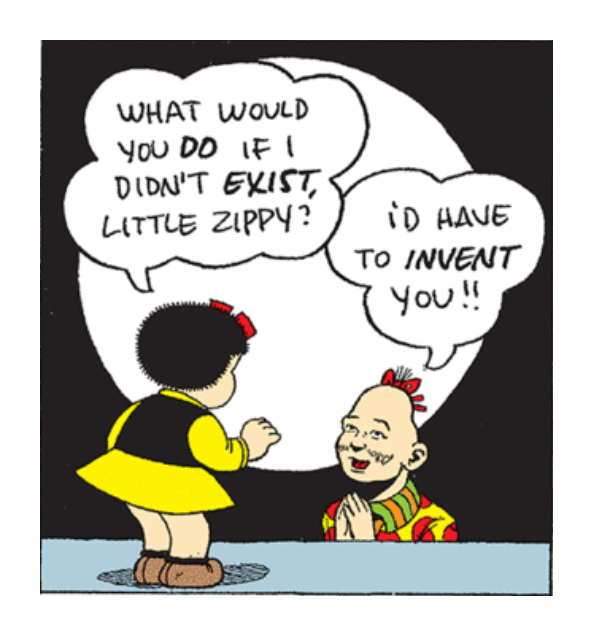 """""""What would you do if I didn't exist, Little Zippy?"""" """"I'd have to invent you!!"""""""