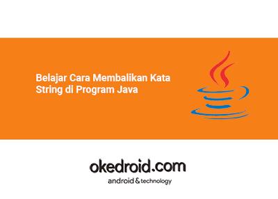 Contoh Program Membalikan Kata Terbalik Tipe Data String di Program Java Program membalikan kata java