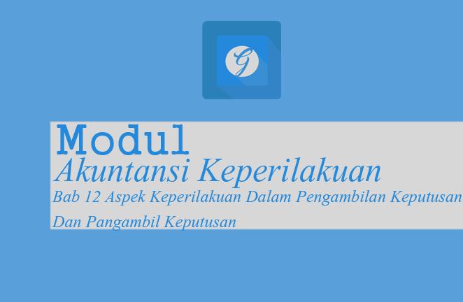 Download Modul Akuntansi Keperilakuan BAB 12 Aspek Keperilakuan Dalam Pengambilan Keputusan  Dan Pangambil Keputusan PDF