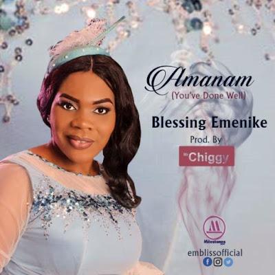 Music + Lyrics: Blessing Emenike – Amanam [You've Done Well]