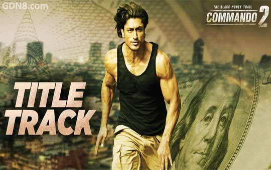 Commando 2 Title Song – Vidyut Jamwal