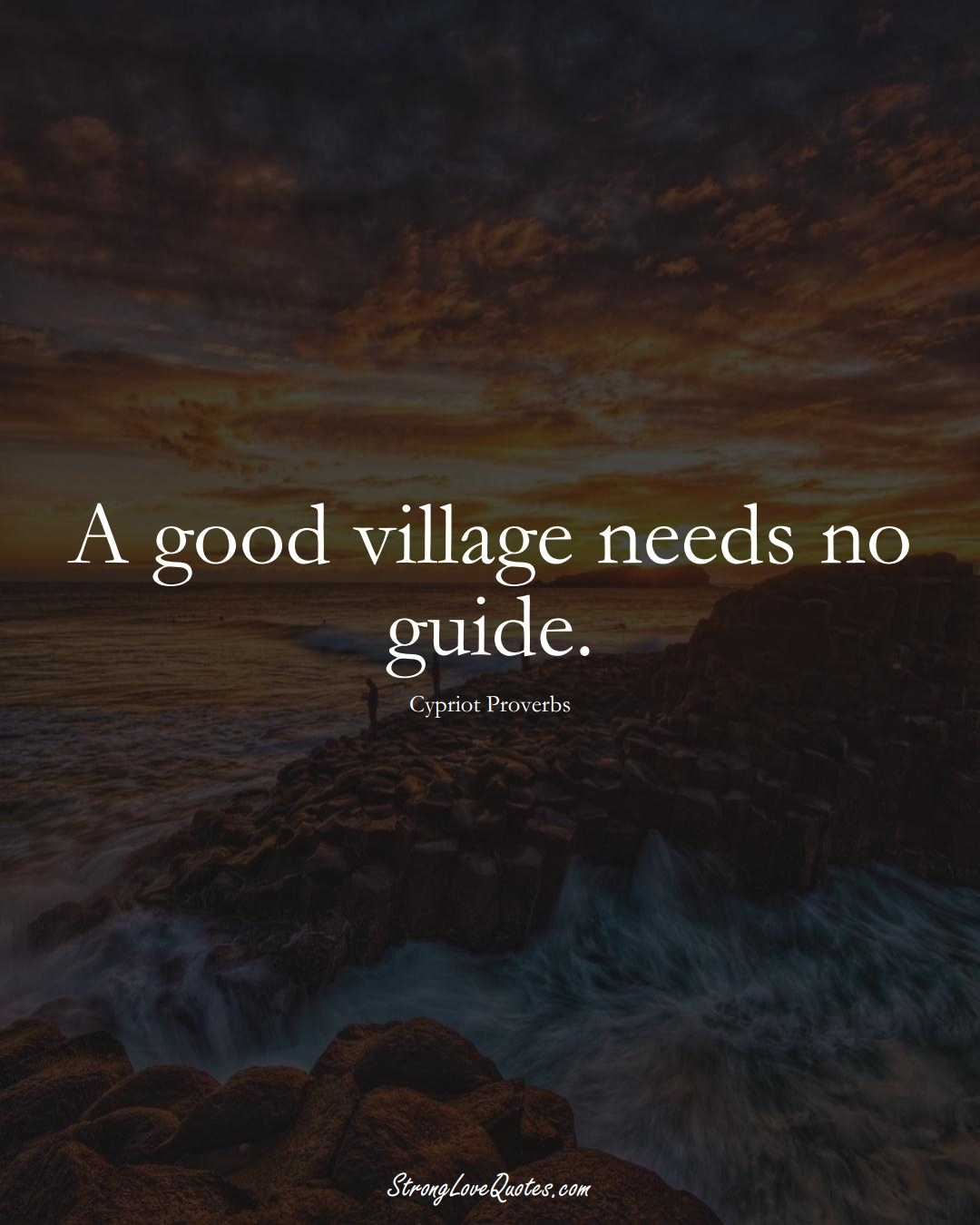 A good village needs no guide. (Cypriot Sayings);  #MiddleEasternSayings