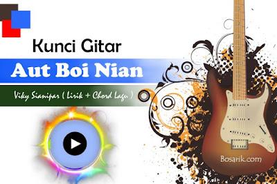 Kunci Gitar Aut Boi Nian - Viky Sianipar