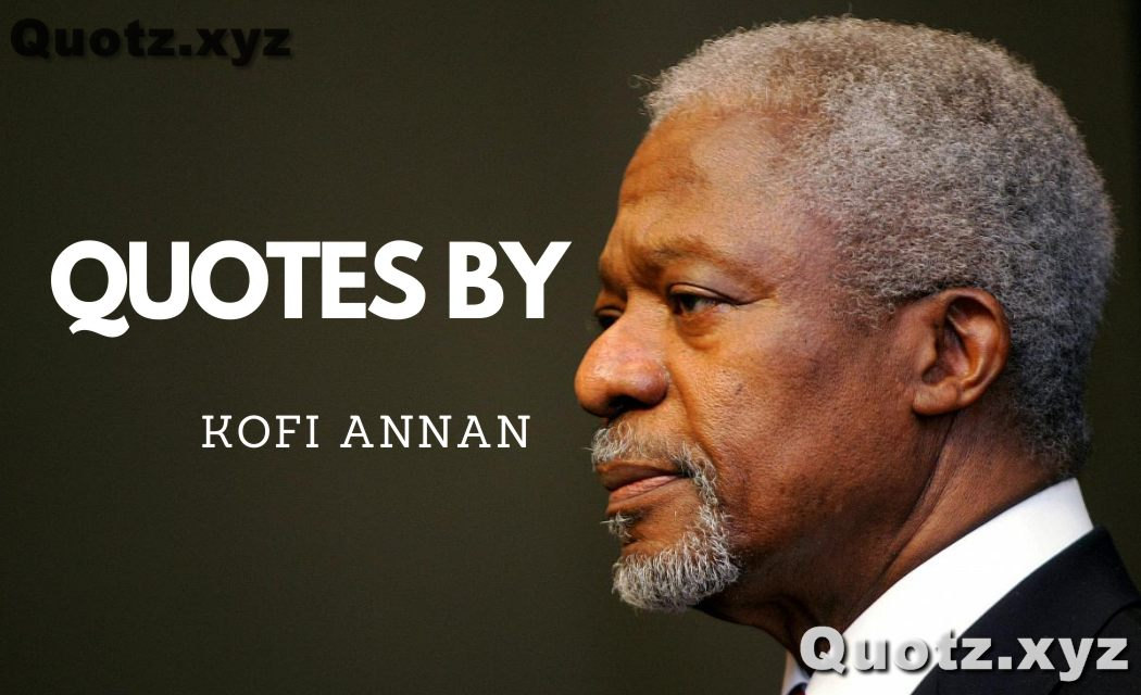 Best 20+ Quotes By KOFI ANNAN About globalization, Peace, Humanity... with quotes images