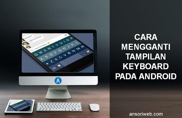 Cara Mengganti Tampilan Keyboard pada Android