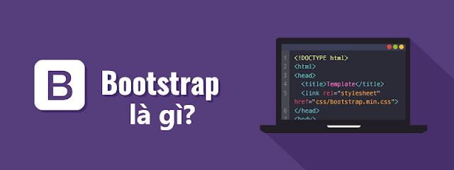 Bootstrap là gì? Tổng hợp tất cả thông tin cần biết về Bootstrap