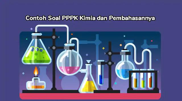 Contoh Soal PPPK (P3K) Kimia dan Pembahasannya