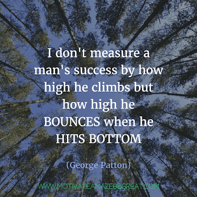 """Rare Success Quotes In Images To Inspire You: """"I don't measure a man's success by how high he climbs but how high he bounces when he hits bottom."""" - George Patton"""