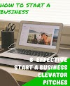 How To Start A Business: 8 Effective Start A Business Elevator Pitches