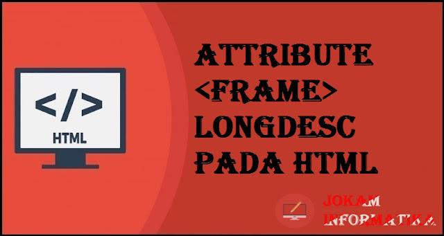 Tagging <frame> Longdesc Attribute Pada Bahasa Pemrograman HTML - JOKAM INFORMATIKA