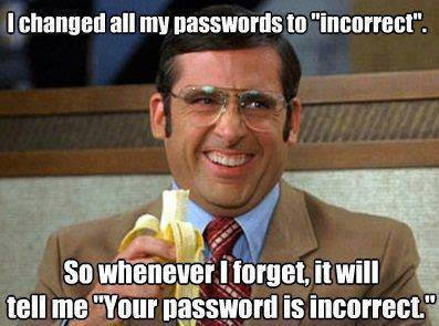 "I changed all my passwords to incorrect so whenever I forget it will tell me ""Your password is incorrect"" Steve Carell meme"