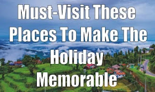 Must-Visit These Places To Make The Holiday Memorable