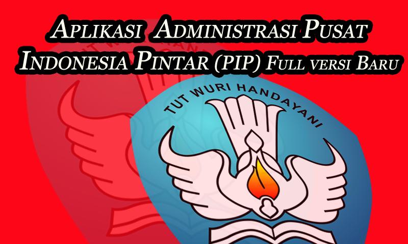 Aplikasi Pusat Indonesia Pintar (PIP) Full versi Baru | Dokumen Guru penting