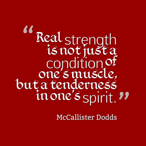 Real strength is not just a condition of one's muscle
