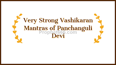 Very Strong Vashikaran Mantras of Panchanguli Devi to attract and man or woman