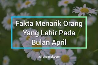 Fakta Menarik Orang Yang Lahir Pada Bulan April