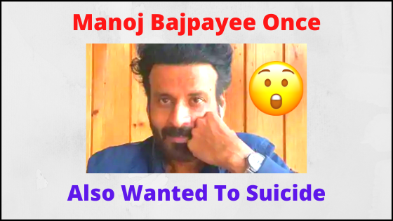 Manoj Bajpayee Also Wanted To Suicide