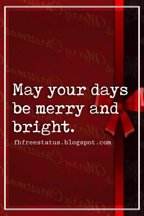 Christmas Inspirational Quotes, May your days be merry and bright.