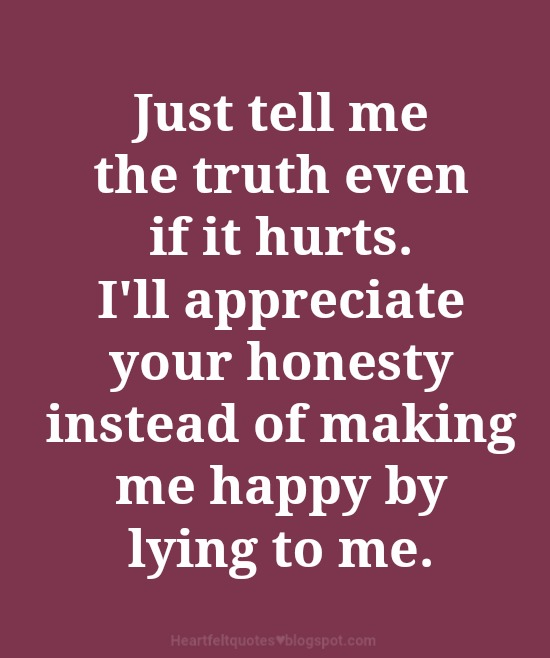 Just Tell Me The Truth Even If It Hurts Heartfelt Love And Life