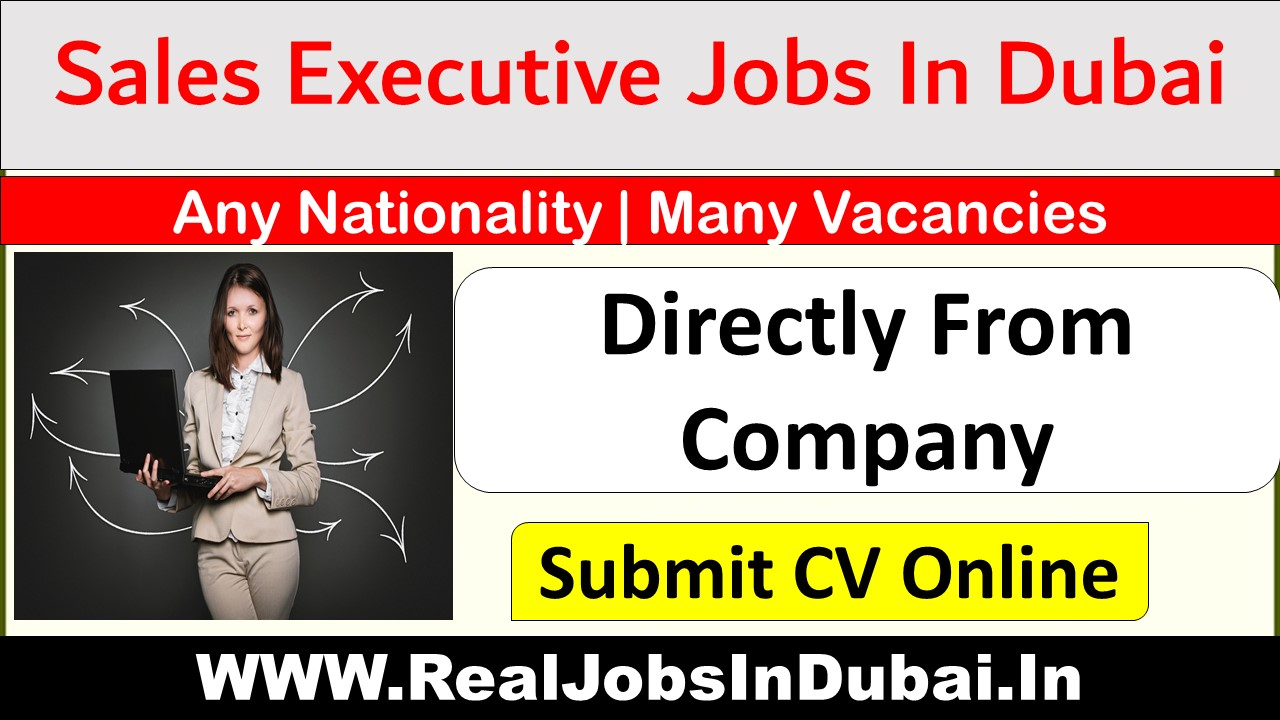 sales executive jobs in dubai, sales executive jobs in dubai with salary, outdoor sales executive jobs in dubai, sales executive jobs in dubai for freshers, senior sales executive jobs in dubai.