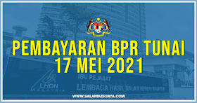Pembayaran BPR Tunai Bermula 17 Mei 2021