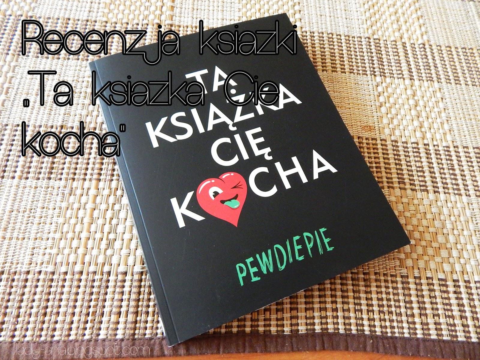 "~152 Recenzja książki: ""Ta książka Cię kocha"""