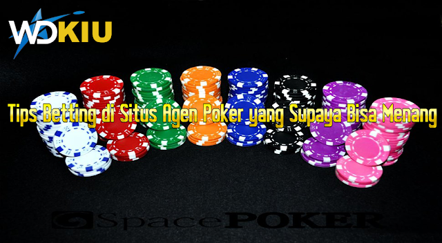 Tips Betting di Situs Agen Poker yang Supaya Bisa Menang