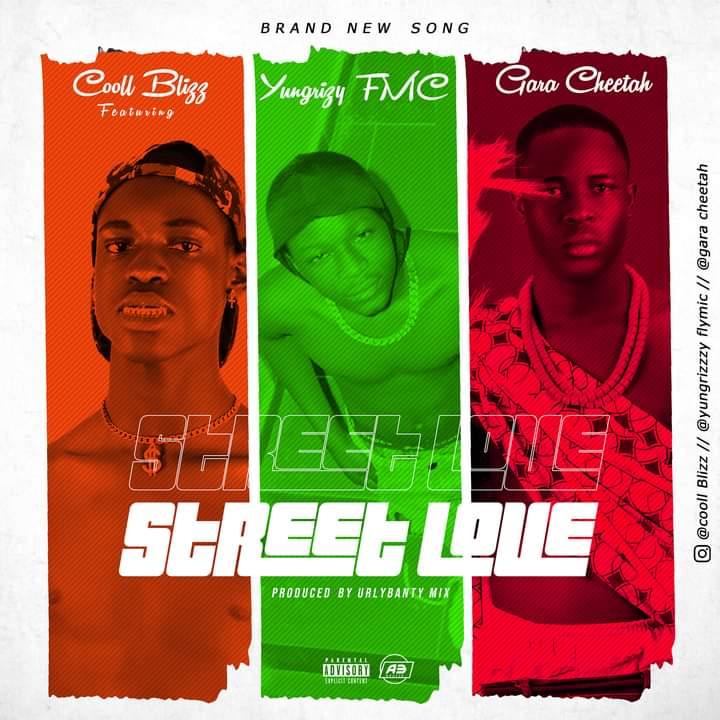[Music] Cooll Blizz ft Yungrizzy FMC & Gara - Street love (prod. Urlybanty) #Arewapublisize