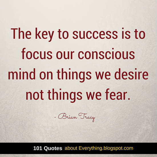 The key to success is to focus our conscious mind on things we