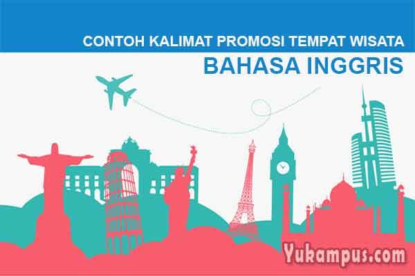 Contoh Kalimat Promosi Tempat Wisata Dalam Bahasa Inggris Yukampus