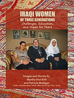 Iraqi Women of Three Generations: Challenges, Education, and Hopes for Peace, by Martha Kirk