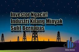 Investor Ngacir! Industri Kilang Minyak Sulit Bernapas